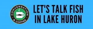 Let's Talk Fish in Lake Huron